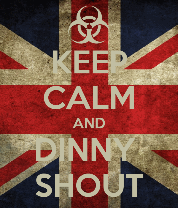 KEEP CALM AND DINNY  SHOUT