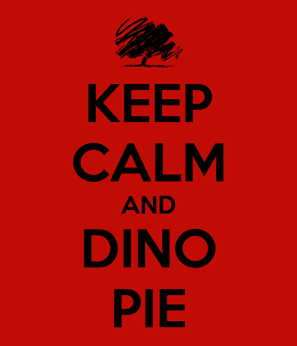 KEEP CALM AND DINO PIE