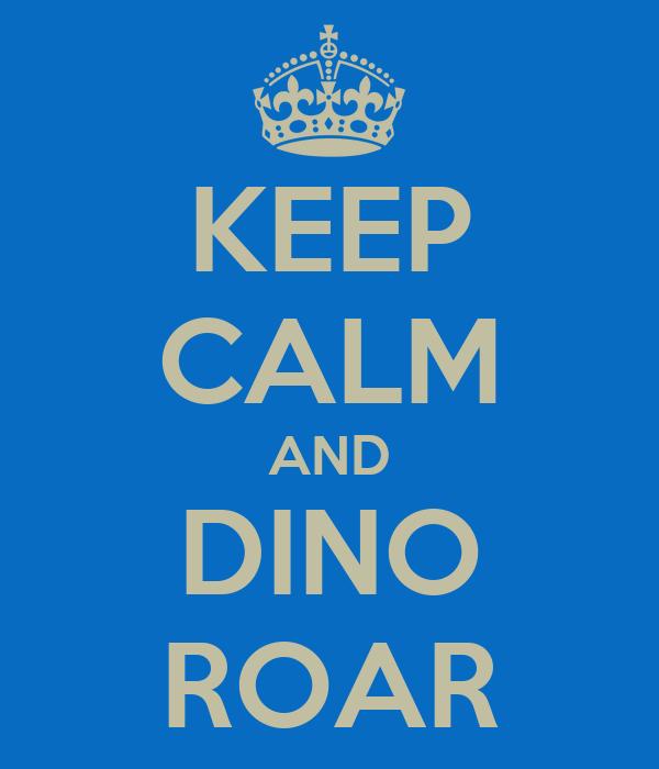KEEP CALM AND DINO ROAR