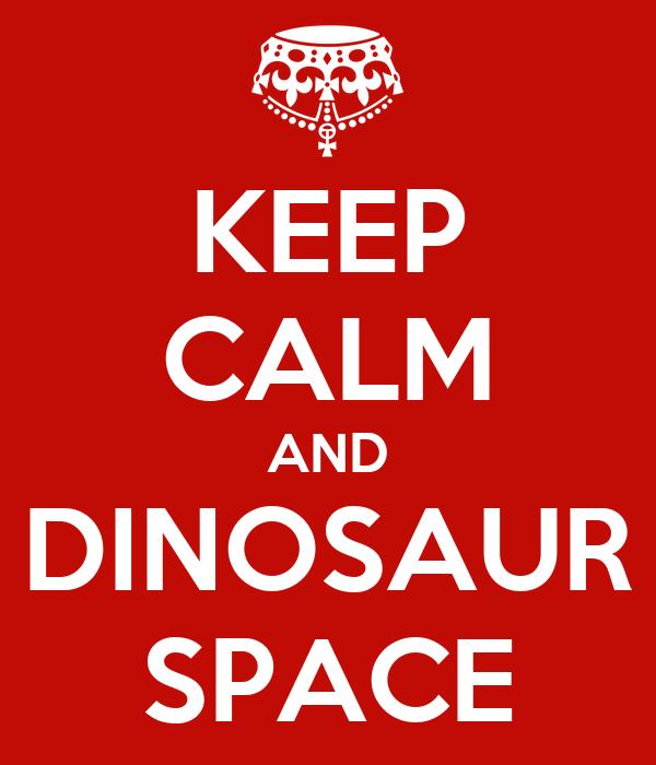 KEEP CALM AND DINOSAUR SPACE