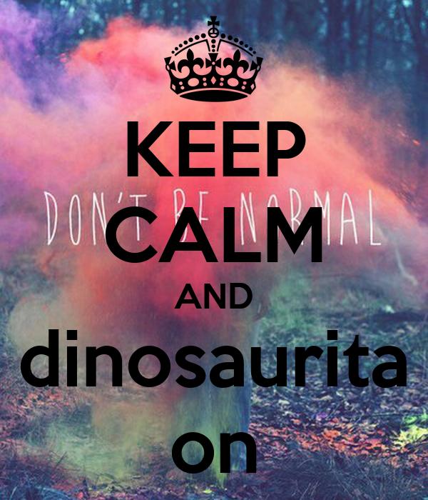 KEEP CALM AND dinosaurita on