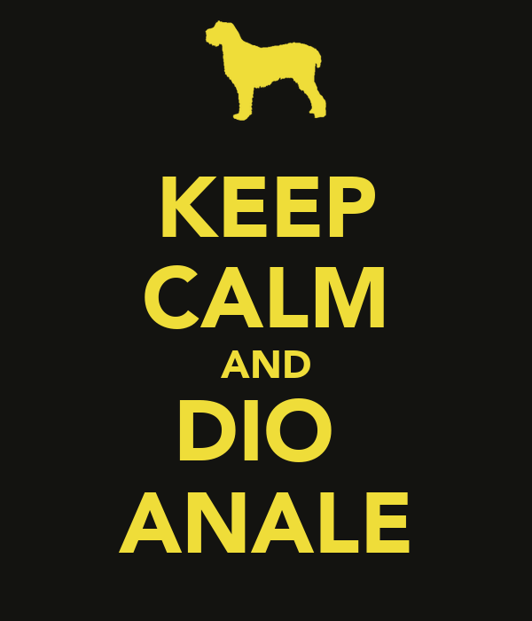 KEEP CALM AND DIO  ANALE