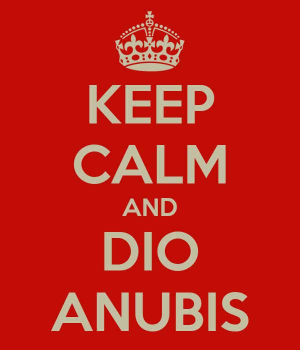 KEEP CALM AND DIO ANUBIS