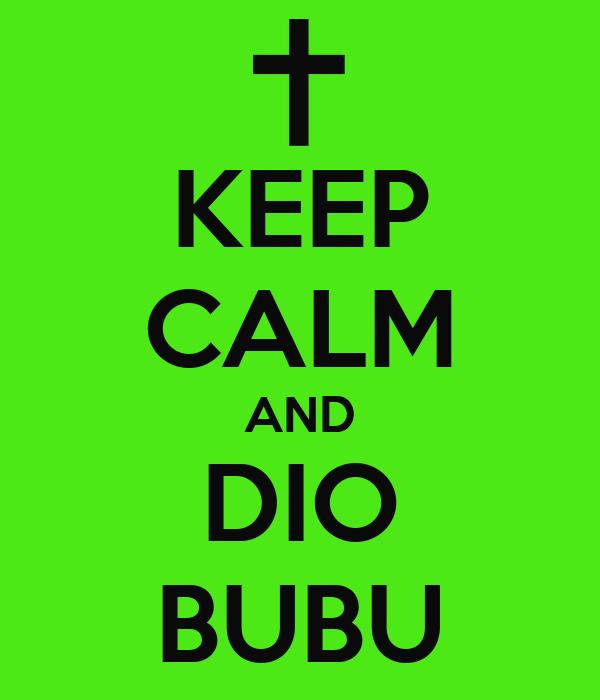 KEEP CALM AND DIO BUBU