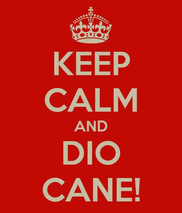 KEEP CALM AND DIO CANE!