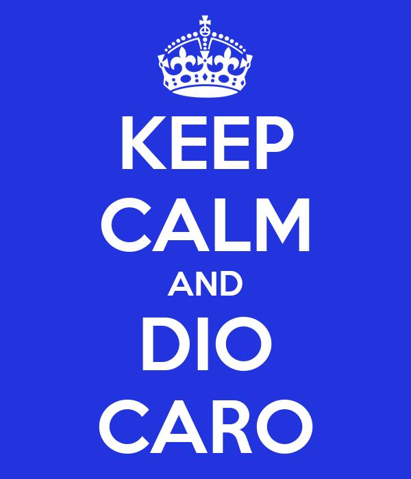 KEEP CALM AND DIO CARO