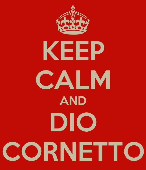 KEEP CALM AND DIO CORNETTO