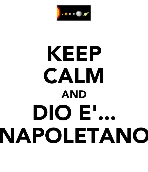 KEEP CALM AND DIO E'... NAPOLETANO