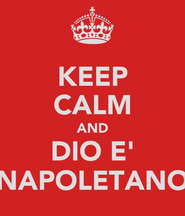 KEEP CALM AND DIO E' NAPOLETANO