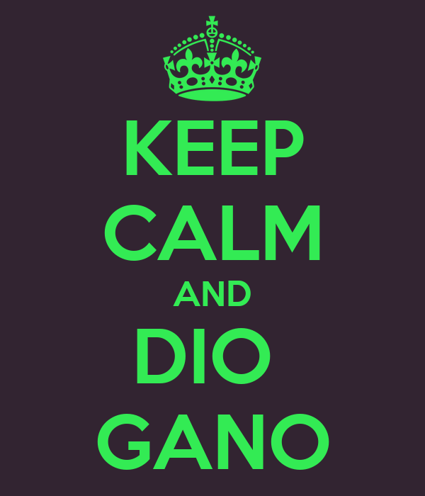 KEEP CALM AND DIO  GANO