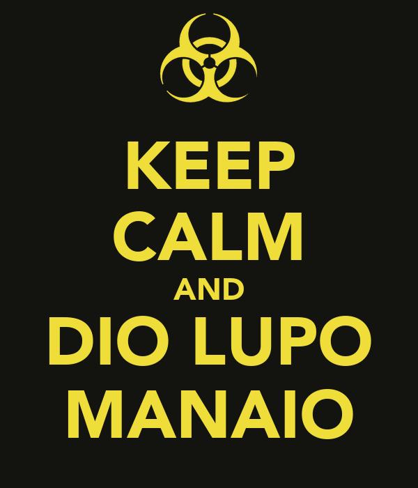 KEEP CALM AND DIO LUPO MANAIO