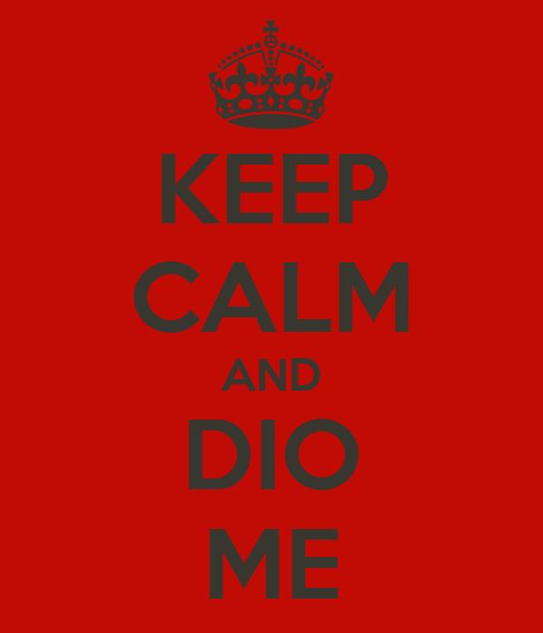 KEEP CALM AND DIO ME