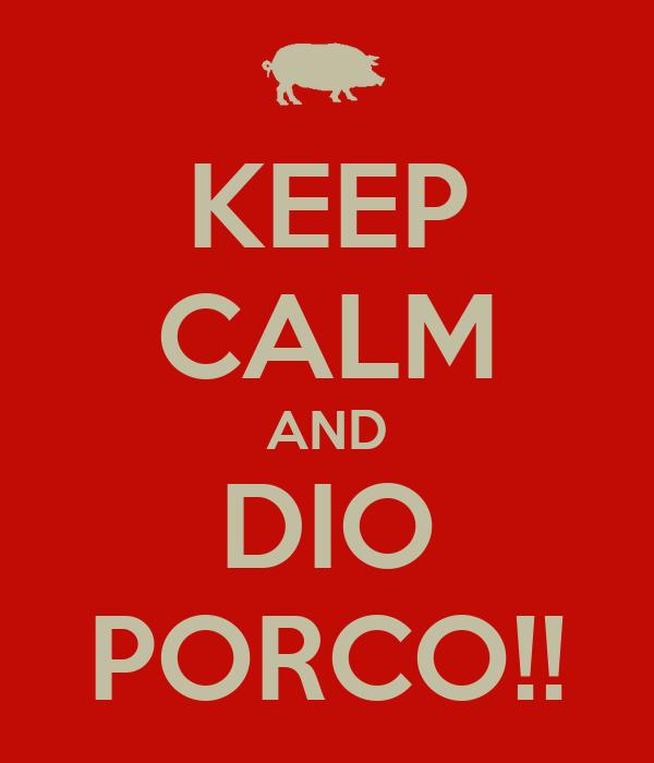 KEEP CALM AND DIO PORCO!!