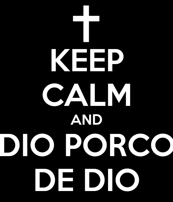 KEEP CALM AND DIO PORCO DE DIO