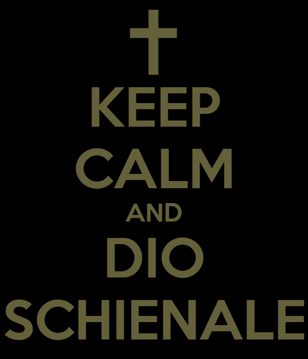 KEEP CALM AND  DIO  SCHIENALE
