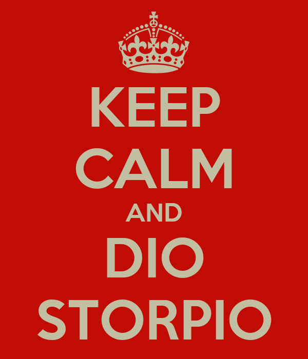 KEEP CALM AND DIO STORPIO