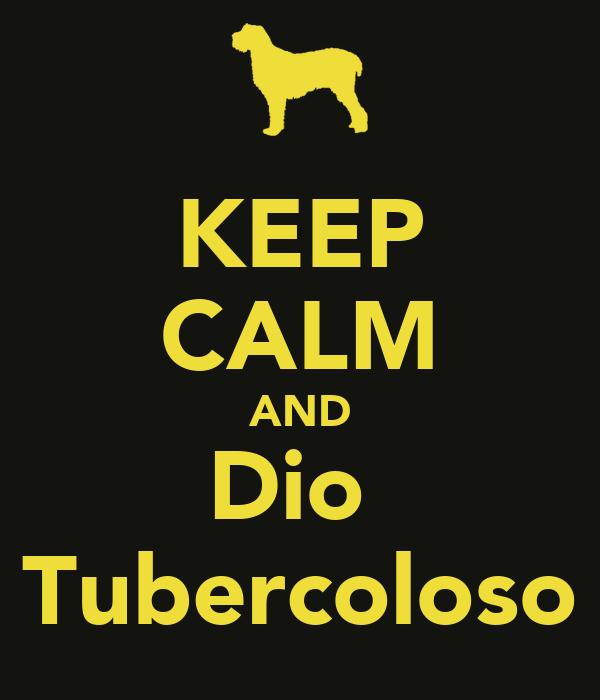 KEEP CALM AND Dio  Tubercoloso