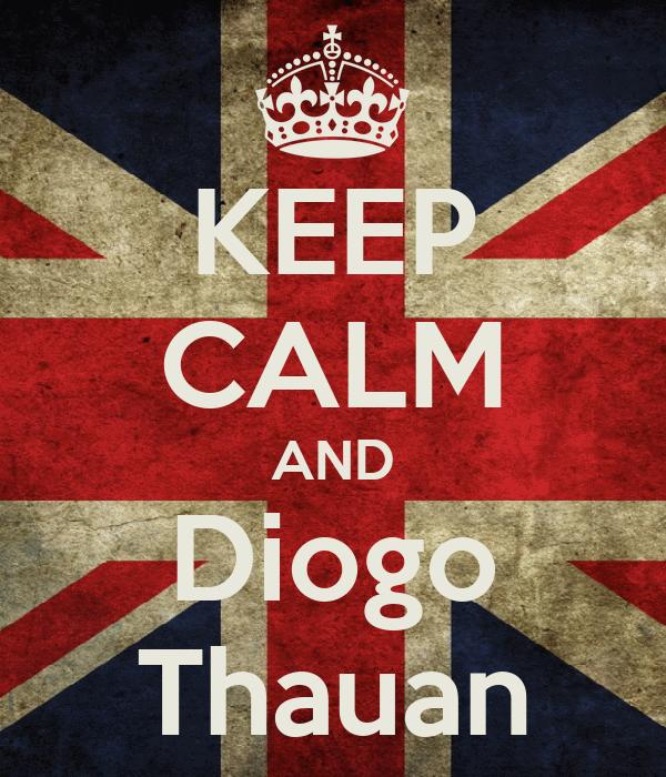 KEEP CALM AND Diogo Thauan