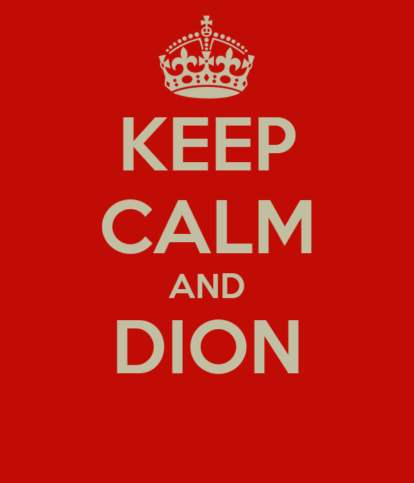 KEEP CALM AND DION