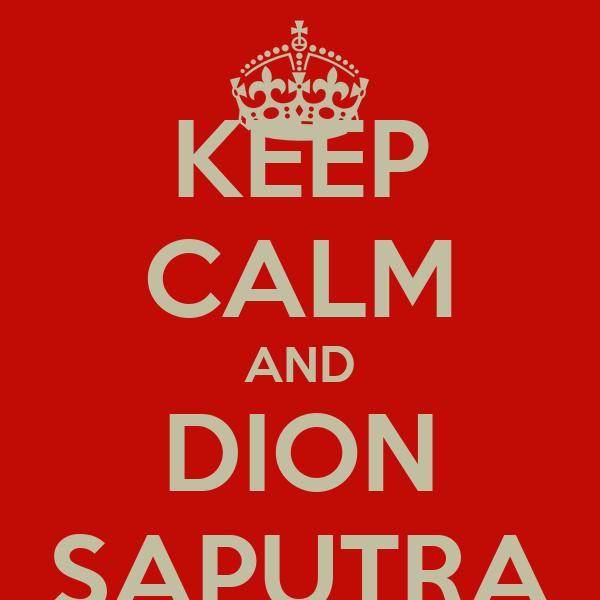 KEEP CALM AND DION SAPUTRA