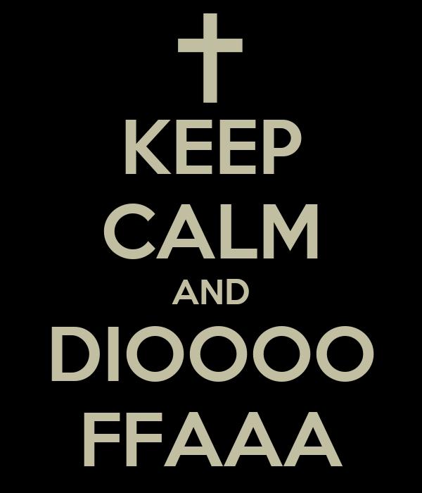 KEEP CALM AND DIOOOO FFAAA