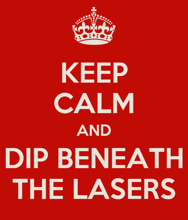 KEEP CALM AND  DIP BENEATH  THE LASERS