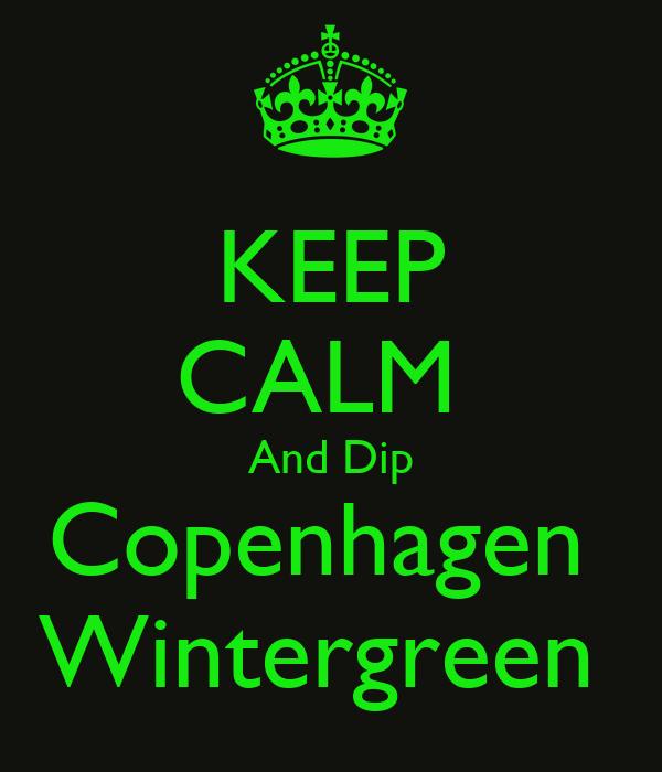 Keep Calm And Dip Copenhagen Wintergreen Poster Kodee Christy