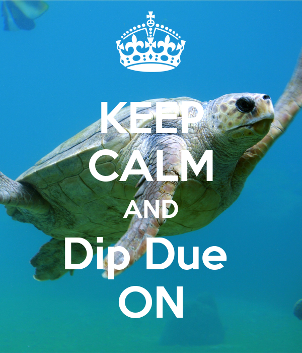 KEEP CALM AND Dip Due  ON