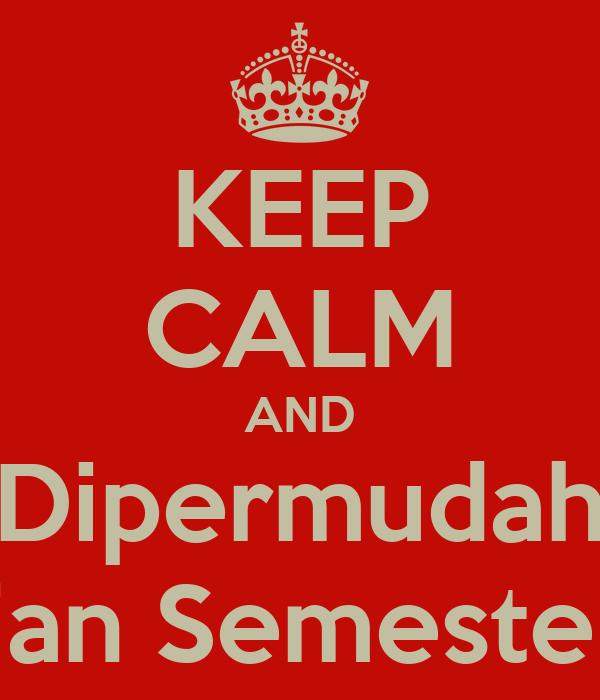 KEEP CALM AND Dipermudah Ujian Semester II