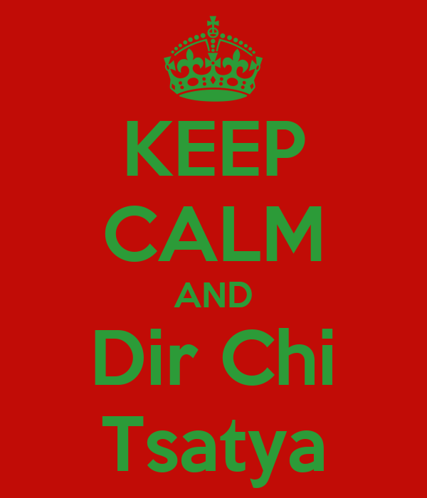KEEP CALM AND Dir Chi Tsatya