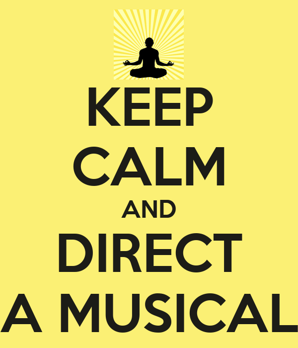 KEEP CALM AND DIRECT A MUSICAL