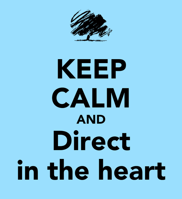 KEEP CALM AND Direct in the heart