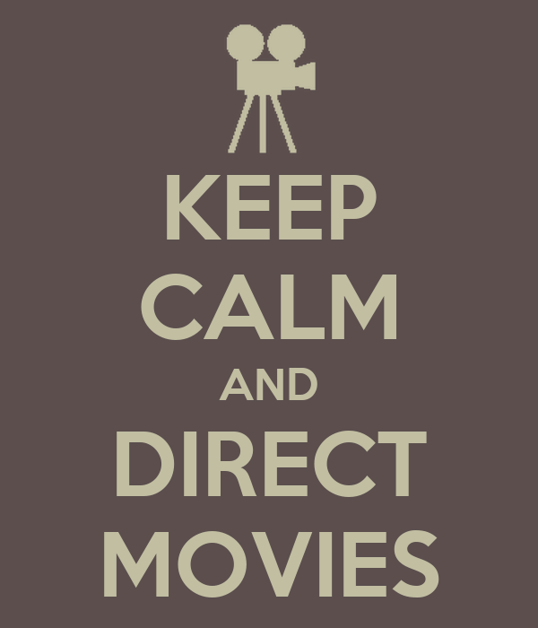 KEEP CALM AND DIRECT MOVIES