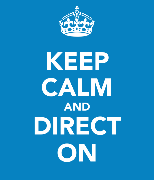 KEEP CALM AND DIRECT ON