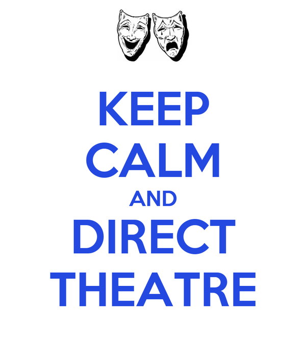 KEEP CALM AND DIRECT THEATRE