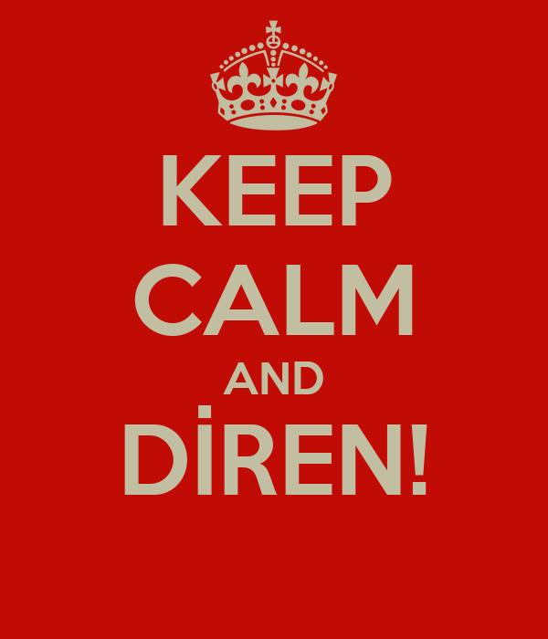 KEEP CALM AND DİREN!