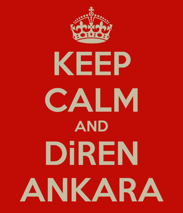 KEEP CALM AND DiREN ANKARA