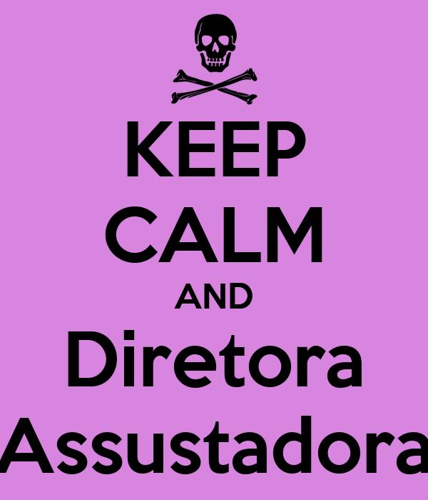 KEEP CALM AND Diretora Assustadora