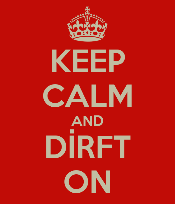 KEEP CALM AND DİRFT ON