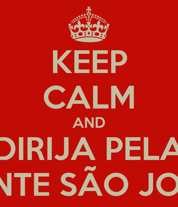 KEEP CALM AND DIRIJA PELA PONTE SÃO JOÃO