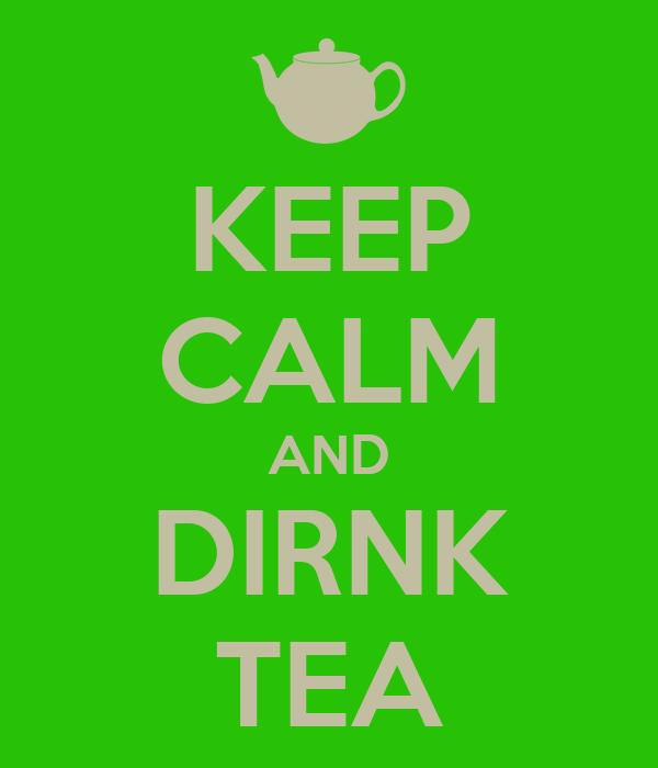 KEEP CALM AND DIRNK TEA