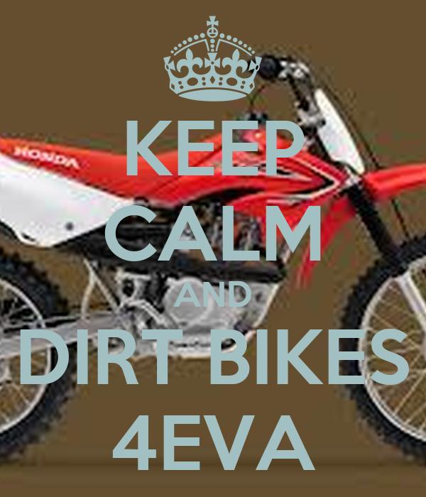KEEP CALM AND DIRT BIKES 4EVA