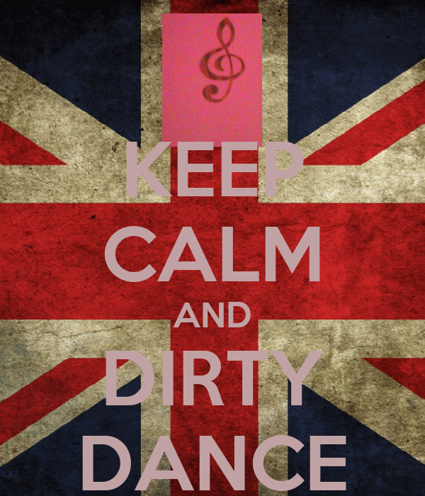 KEEP CALM AND DIRTY DANCE