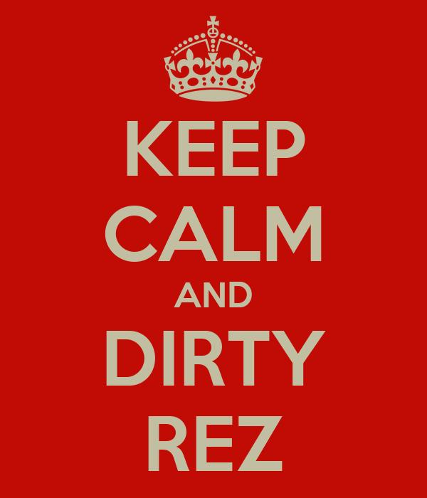 KEEP CALM AND DIRTY REZ