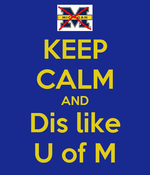 KEEP CALM AND Dis like U of M