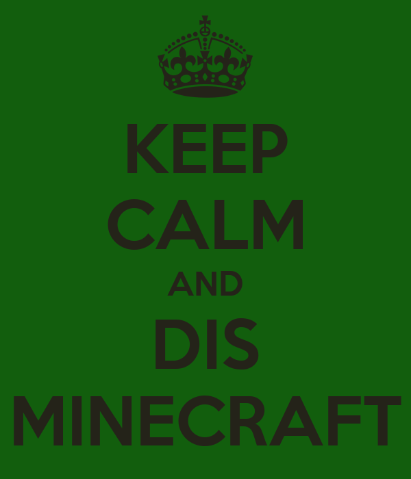 KEEP CALM AND DIS MINECRAFT