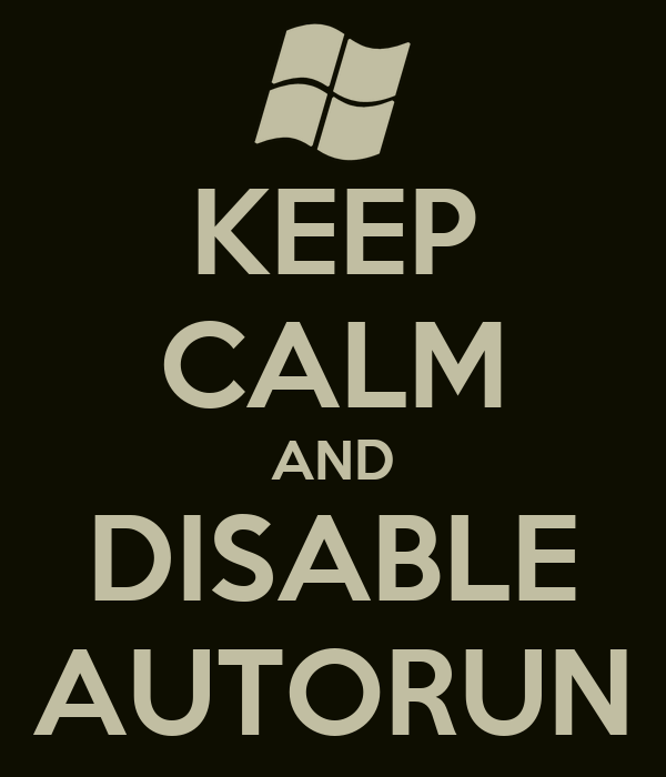KEEP CALM AND DISABLE AUTORUN