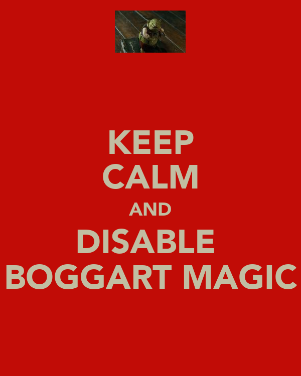 KEEP CALM AND DISABLE  BOGGART MAGIC