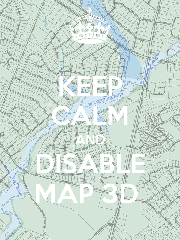 KEEP CALM AND DISABLE MAP 3D