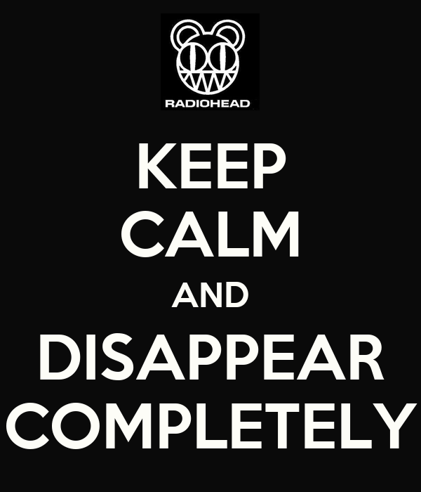 KEEP CALM AND DISAPPEAR COMPLETELY